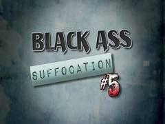 Black Ass hole Suffocation 5